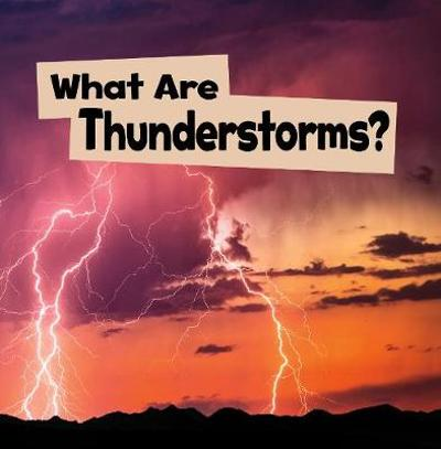 What Are Thunderstorms? - Mari Schuh