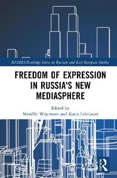 Freedom of Expression in Russia's New Mediasphere - Marielle Wijermars