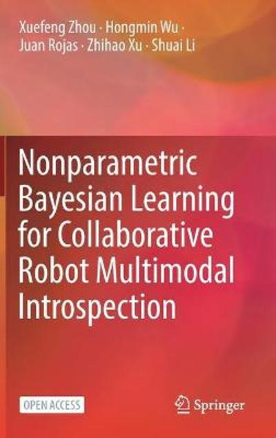 Nonparametric Bayesian Learning for Collaborative Robot Multimodal Introspection - Xuefeng Zhou