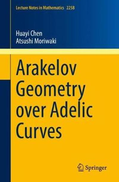 Arakelov Geometry over Adelic Curves - Huayi Chen