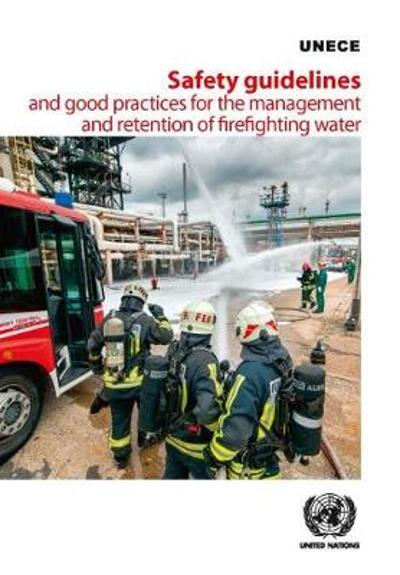 Safety guidelines and good practices for the management and retention of firefighting water - United Nations: Economic Commission for Europe