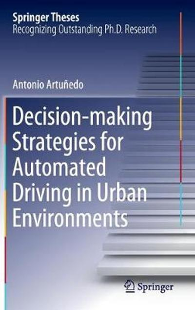 Decision-making Strategies for Automated Driving in Urban Environments - Antonio Artunedo