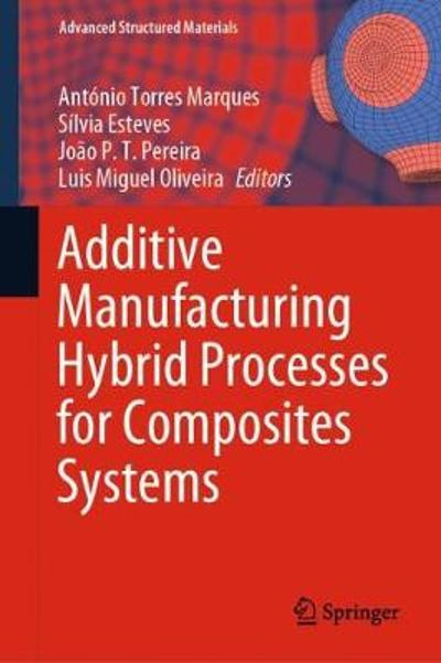 Additive Manufacturing Hybrid Processes for Composites Systems - Antonio Torres Marques