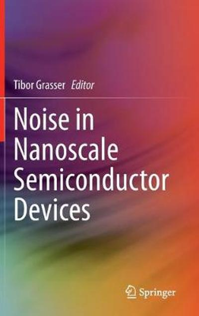 Noise in Nanoscale Semiconductor Devices - Tibor Grasser