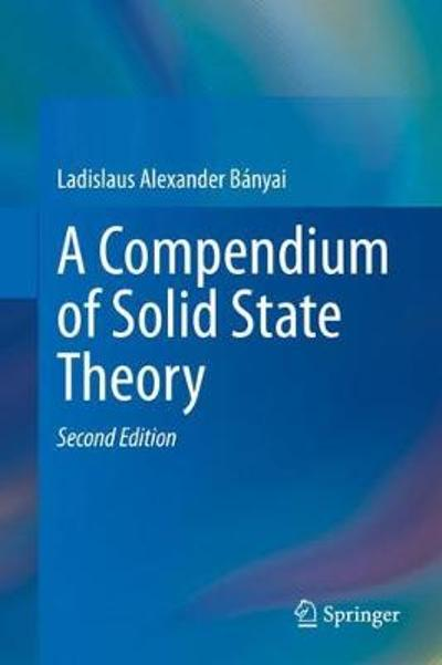 A Compendium of Solid State Theory - Ladislaus Banyai