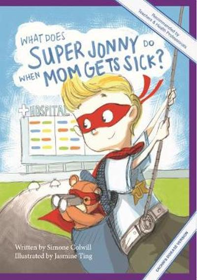 What Does Super Jonny Do When Mom Gets Sick? (CROHN'S DISEASE version). - Simone Colwill
