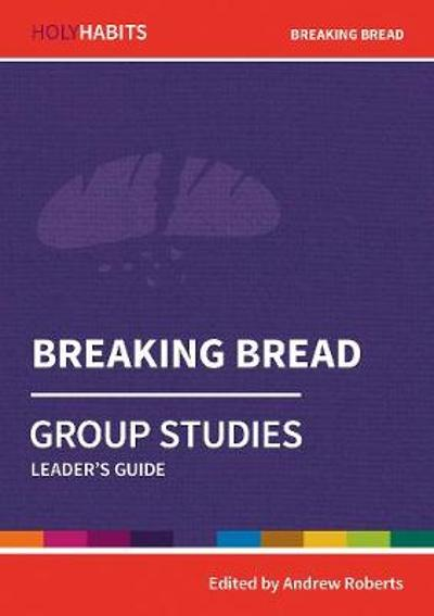 Holy Habits Group Studies: Breaking Bread - Andrew Roberts