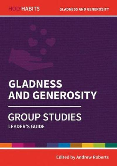 Holy Habits Group Studies: Gladness and Generosity - Andrew Roberts
