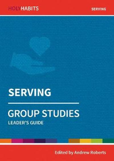 Holy Habits Group Studies: Serving - Andrew Roberts