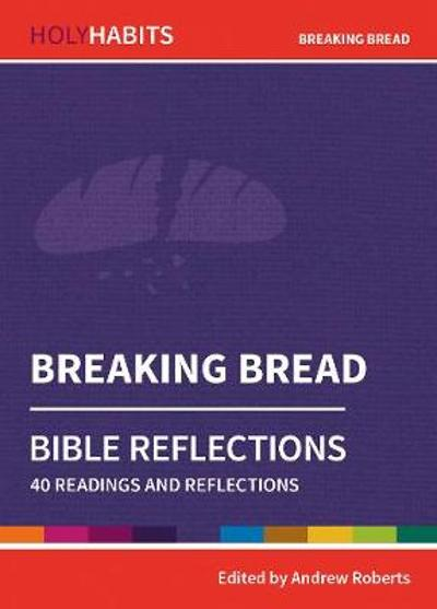 Holy Habits Bible Reflections: Breaking Bread - Andrew Roberts
