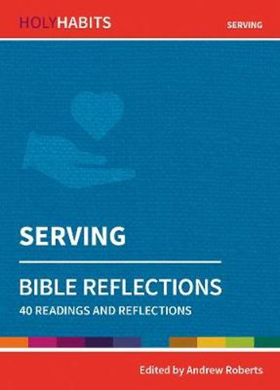 Holy Habits Bible Reflections: Serving - Andrew Roberts