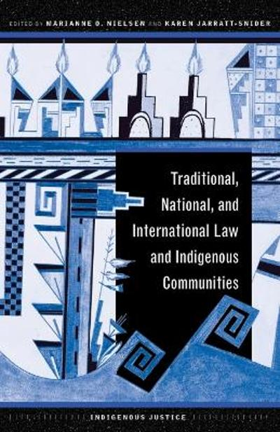 Traditional, National, and International Law and Indigenous Communities - Marianne O. Nielsen
