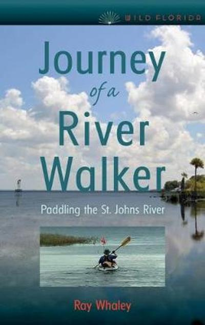 Journey of a River Walker - Ray Whaley