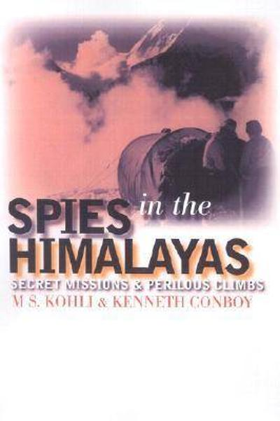 Spies in the Himalayas - Capt. M. S. Kohli