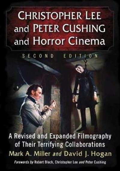 Christopher Lee and Peter Cushing and Horror Cinema - Mark A. Miller