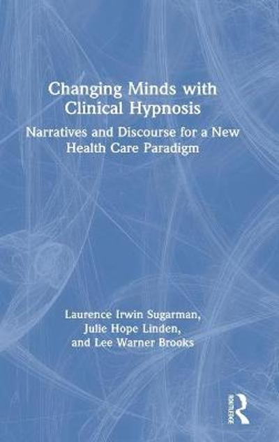Changing Minds with Clinical Hypnosis - Laurence Sugarman