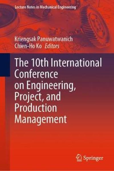 The 10th International Conference on Engineering, Project, and Production Management - Kriengsak Panuwatwanich