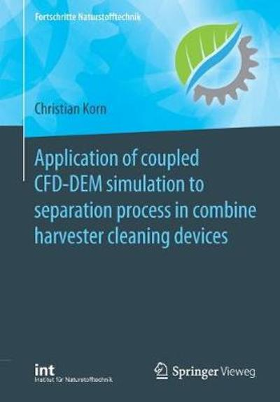 Application of coupled CFD-DEM simulation to separation process in combine harvester cleaning devices - Christian Korn