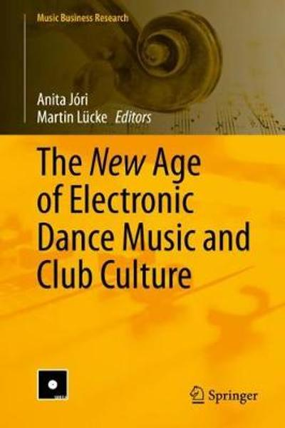 The New Age of Electronic Dance Music and Club Culture - Anita Jori