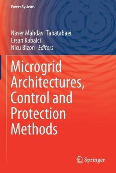 Microgrid Architectures, Control and Protection Methods - Naser Mahdavi Tabatabaei