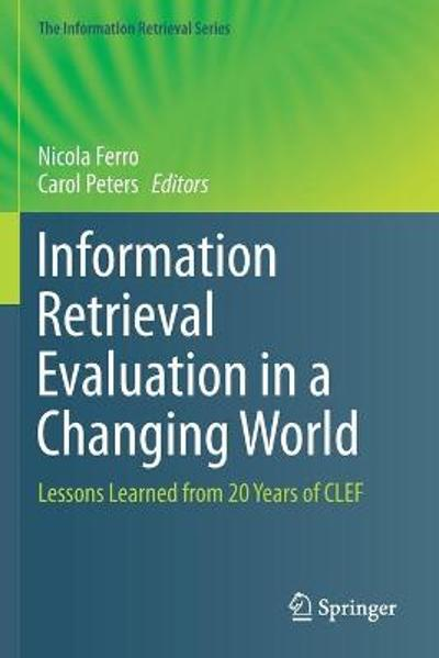 Information Retrieval Evaluation in a Changing World - Nicola Ferro