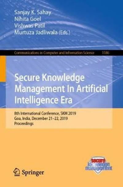Secure Knowledge Management In Artificial Intelligence Era - Sanjay K. Sahay