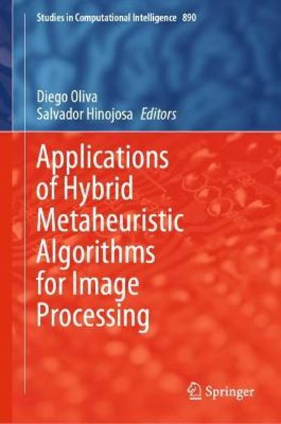 Applications of Hybrid Metaheuristic Algorithms for Image Processing - Diego Oliva