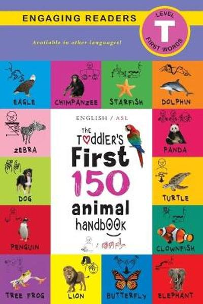The Toddler's First 150 Animal Handbook (English / American Sign Language - ASL) - Ashley Lee