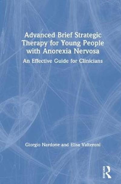 Advanced Brief Strategic Therapy for Young People with Anorexia Nervosa - Giorgio Nardone