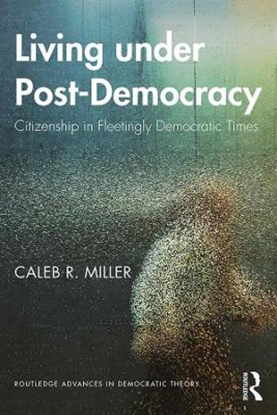 Living under Post-Democracy - Caleb R. Miller