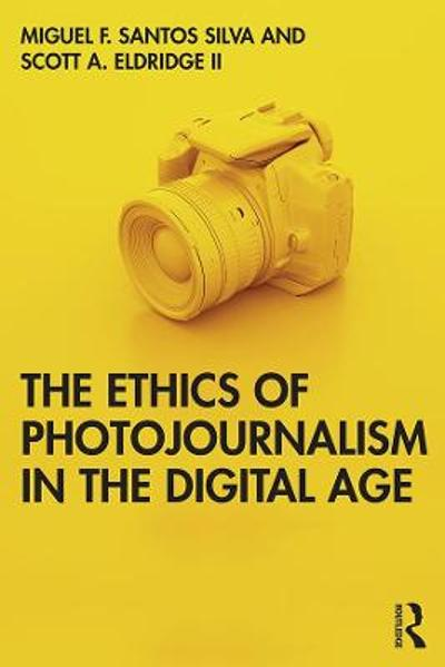 The Ethics of Photojournalism in the Digital Age - Miguel Franquet Santos Silva