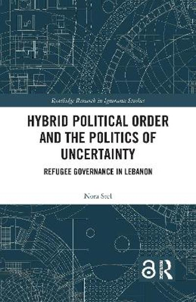 Hybrid Political Order and the Politics of Uncertainty - Nora Stel