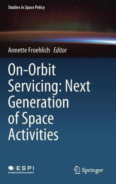 On-Orbit Servicing: Next Generation of Space Activities - Annette Froehlich