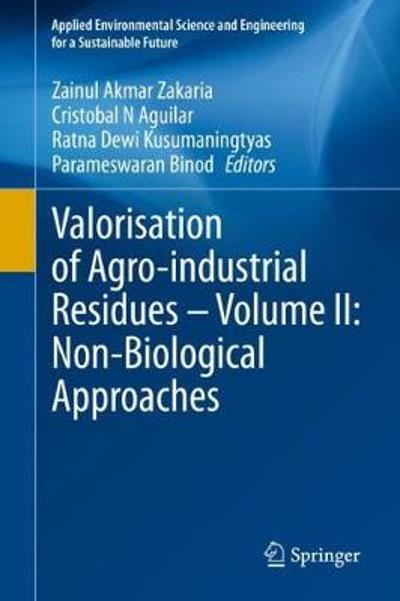 Valorisation of Agro-industrial Residues - Volume II: Non-Biological Approaches - Zainul Akmar Zakaria