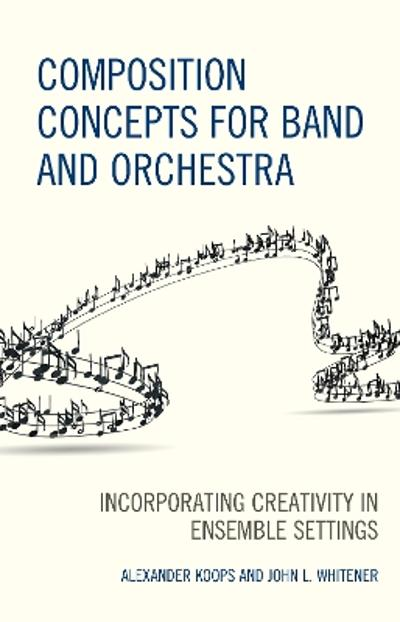 Composition Concepts for Band and Orchestra - Alexander Koops