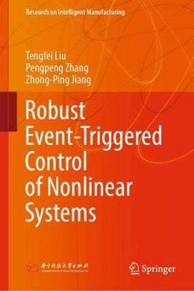 Robust Event-Triggered Control of Nonlinear Systems - Tengfei Liu