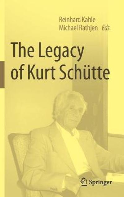 The Legacy of Kurt Schutte - Reinhard Kahle