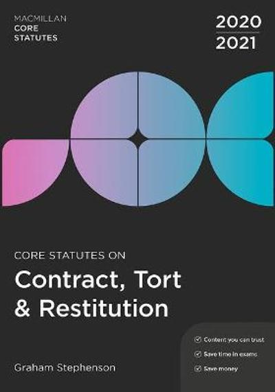 Core Statutes on Contract, Tort & Restitution 2020-21 - Graham Stephenson