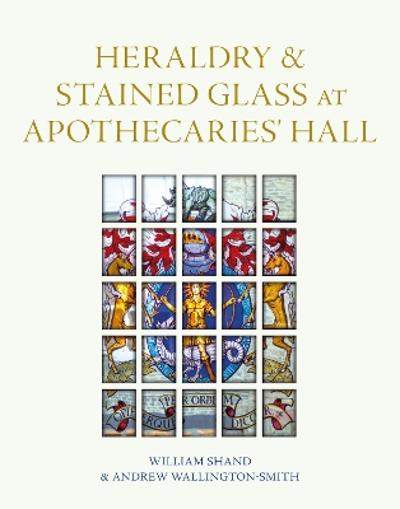 Heraldry and Stained Glass at Apothecaries' Hall - William Shand