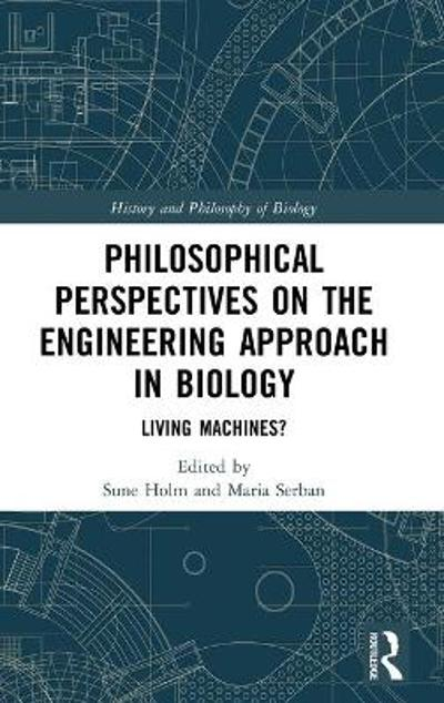 Philosophical Perspectives on the Engineering Approach in Biology - Sune Holm