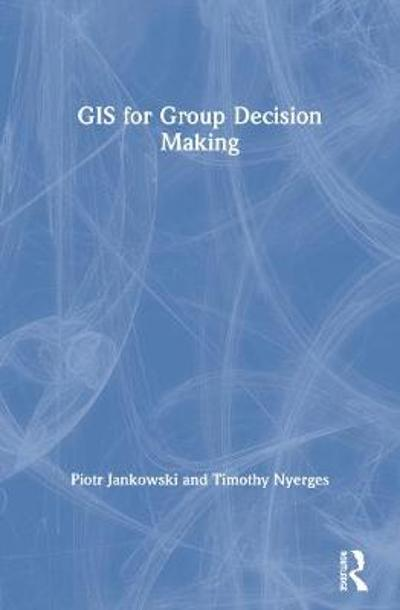 GIS for Group Decision Making - Piotr Jankowski