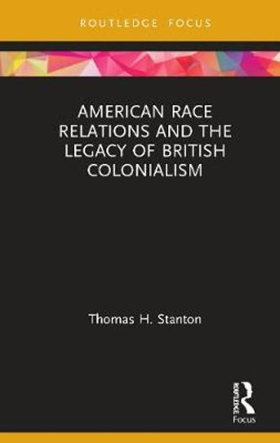 American Race Relations and the Legacy of British Colonialism - Thomas H. Stanton