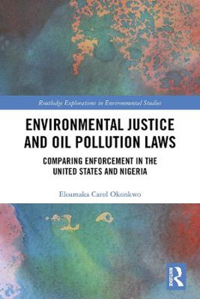 Environmental Justice and Oil Pollution Laws - Eloamaka Carol Okonkwo