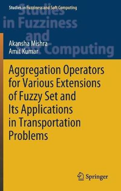 Aggregation Operators for Various Extensions of Fuzzy Set and Its Applications in Transportation Problems - Akansha Mishra