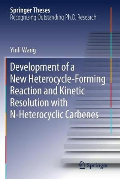 Development of a New Heterocycle-Forming Reaction and Kinetic Resolution with N-Heterocyclic Carbenes - Yinli Wang