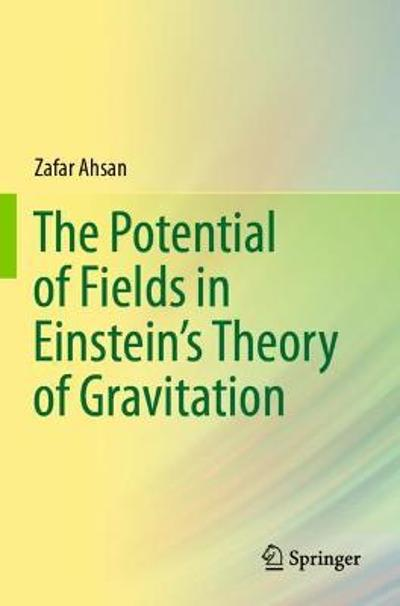 The Potential of Fields in Einstein's Theory of Gravitation - Zafar Ahsan