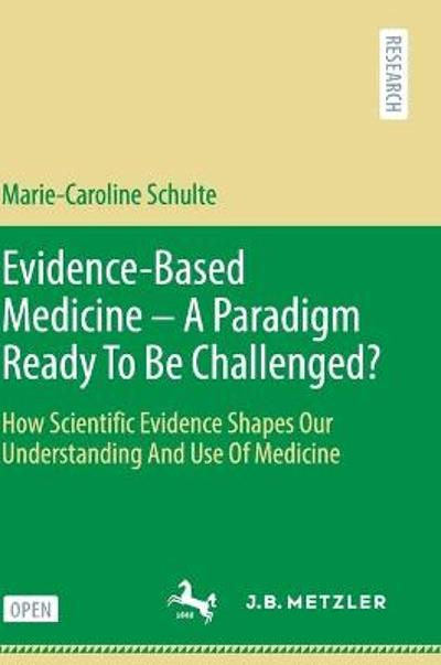 Evidence-Based Medicine - A Paradigm Ready To Be Challenged? - Marie-Caroline Schulte