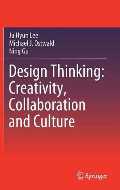 Design Thinking: Creativity, Collaboration and Culture - Ju Hyun Lee