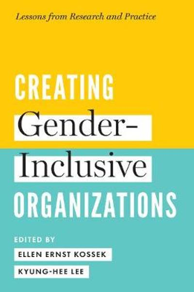 Creating Gender-Inclusive Organizations - Ellen Ernst Kossek