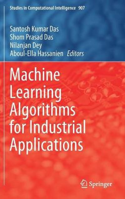 Machine Learning Algorithms for Industrial Applications - Santosh Kumar Das